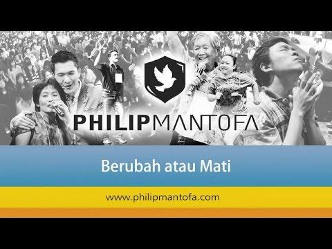 Kotbah Philip Mantofa : Berubah Atau Mati