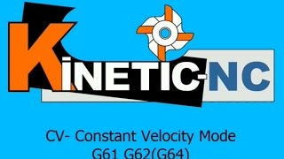 KinetiC-NC G-Codes cv constant velocity mode G61 G62