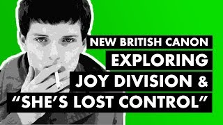 Exploring Joy Division & 'She's Lost Control'  | New British Canon