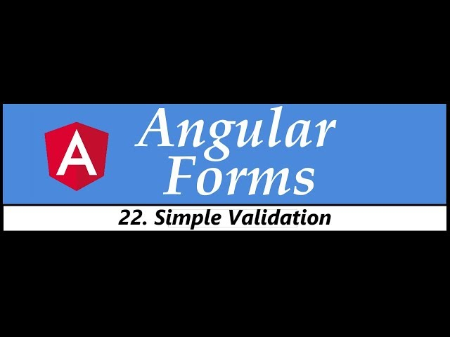 Angular Forms Tutorial - 22 - Simple Validation