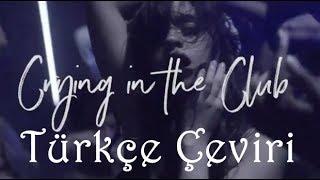 Camila Cabello - Crying In The Club // Türkçe Çeviri