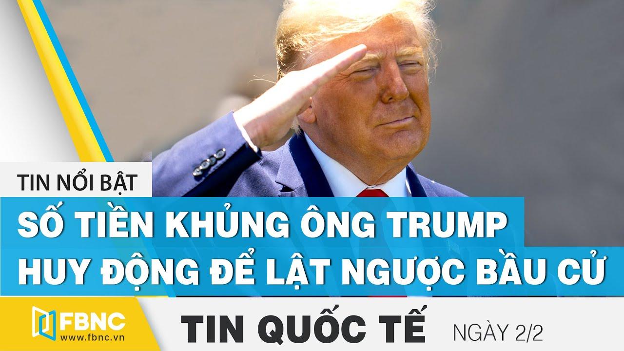 Tin quốc tế mới nhất 2/2 | Công bố số tiền khủng ông Trump huy động để lật ngược bầu cử | FBNC