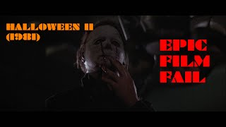 EPIC FILM FAIL - Halloween II (1981)