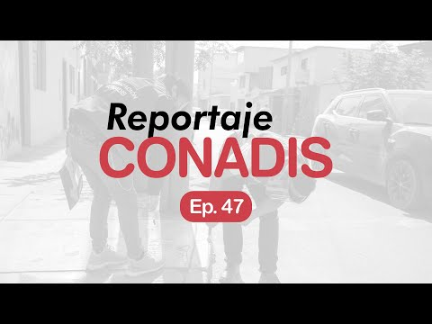 Reportaje Conadis | Ep. 47