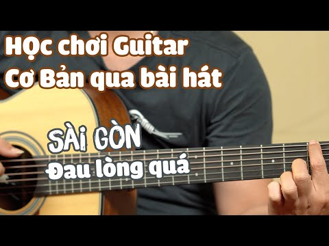 Học chơi Guitar cơ bản với bài Sài Gòn đau lòng quá