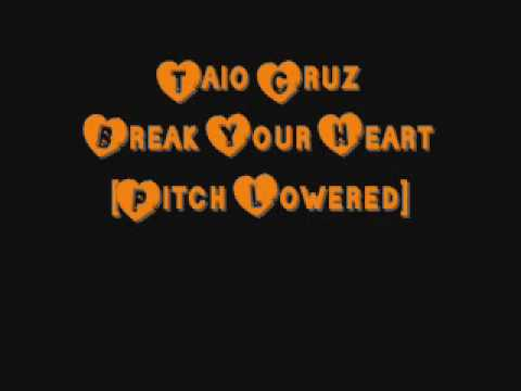 Taio Cruz - Break Your Heart [Pitch Lowered]