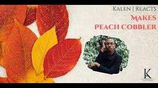 """Episode 2: """"Kalen Reacts"""" Makes Peach Cobbler!"""