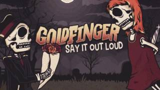 Goldfinger - Say It Out Loud