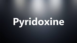 Pyridoxine - Medical Meaning and Pronunciation