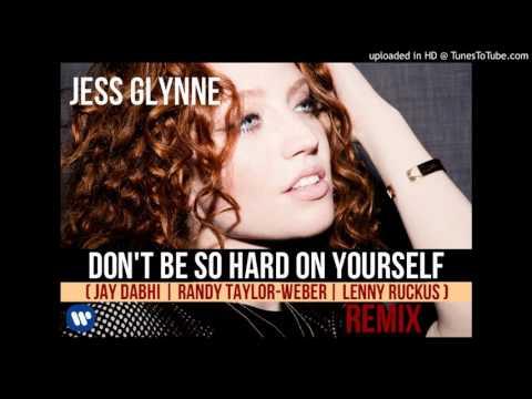 Jess Glynne - Don't Be So Hard On Yourself (Jay Dabhi | Randy Taylor-Weber | Lenny Ruckus Remix)
