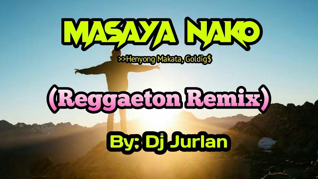 Download Masaya Nako (Reggaeton Remix) | DjJurlan Remix | Henyong Makata, Goldig$