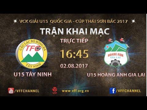 FULL | TÂY NINH vs HOÀNG ANH GIA LAI | TRẬN KHAI MẠC GIẢI U15 QUỐC GIA 2017