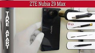 How to disassemble 📱 ZTE Nubia Z9 Max (NX512) Take apart Tutorial