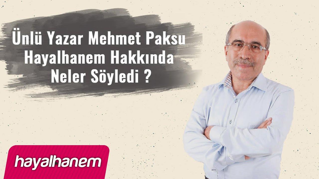 Ünlü Yazar Mehmet Paksu Hayalhanem Hakkında Neler Söyledi ?