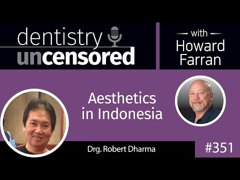 351 Aesthetics in Indonesia with Robert Dharma : Dentistry Uncensored with Howard Farran