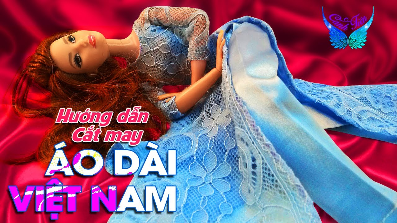 Hướng dẫn may Áo Dài Việt Nam theo công thức chuẩn cho Búp bê Barbie ★ Chị Cánh Tiên