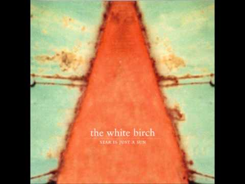 The White Birch - Star is Just a Sun [Full Album]