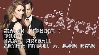 "The Catch Soundtrack - ""Fireball"" feat John Ryan by Pitbull (1x01)"