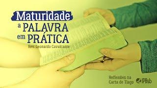 2021-10-20 - Maturidade, a Palavra em prática - Tiago 1 - Rev. Leonardo Cavalcante - Estudo Bíblico