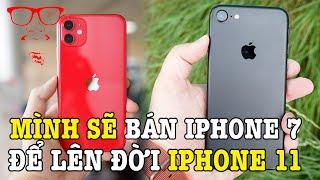 Mình sẽ bán iPhone 7 để mua iPhone 11 vì những lý do này