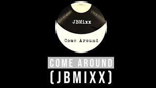Come Around (JBMixx)