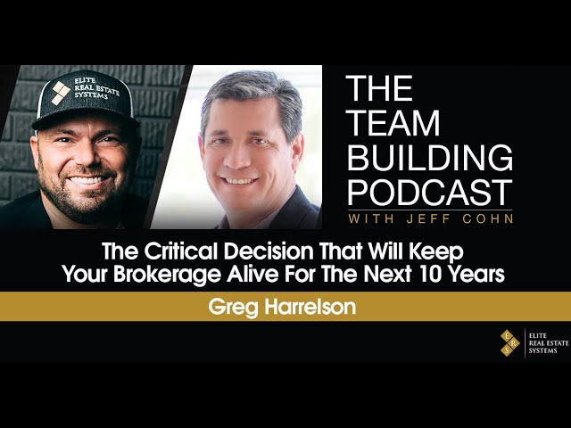 The Critical Decision That Will Keep Your Brokerage Alive For The Next 10 Years w/Greg Harrelson