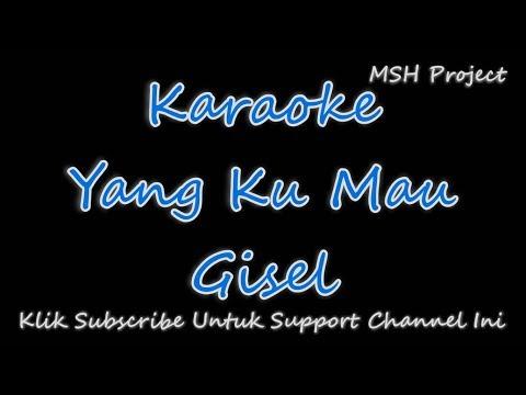 Yang Kumau - Gisel Karaoke