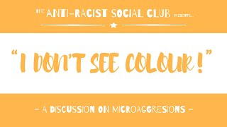 I DON'T SEE COLOUR: A Discussion On Microaggressions | THE ANTI-RACIST SOCIAL CLUB