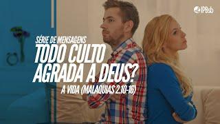 2021-04-28 - A Vida - Malaquias 2.10-16 - Rev. André Carolino - Estudo Bíblico