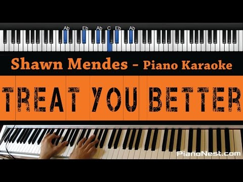 Shawn Mendes - Treat You Better - Piano Karaoke / Sing Along / Cover With Lyrics