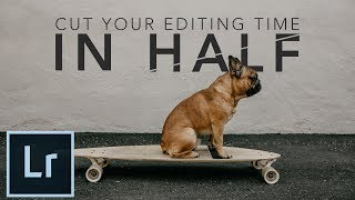 Cut Your Photo Editing Time in HALF