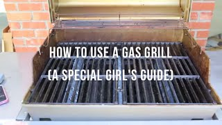 "How to Use a Gas Grill (Part of our ""How to Grill Like a Girl"" Series) 