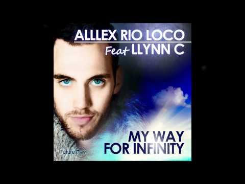 ALLLEX RIO LOCO Feat. LLYNN C - My Way For Infinity ( RIO LOCO MIX )