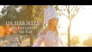 Gambar cover Ua Siab Ntev (Be Patient) By: Dib Xwb Music Video