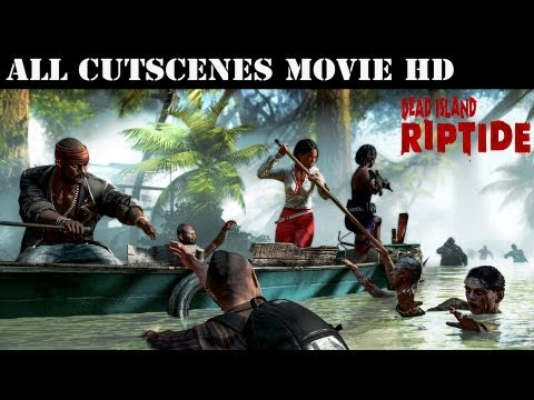 Dead Island Riptide - All Cutscenes (Game Movie)