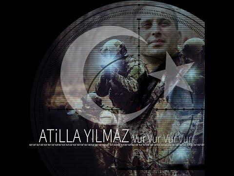Atilla Yılmaz Vur - Ey Türk Vur Vatanın Hainlerine