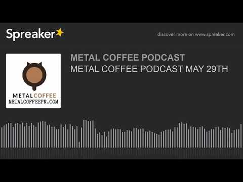 METAL COFFEE PODCAST MAY 29TH