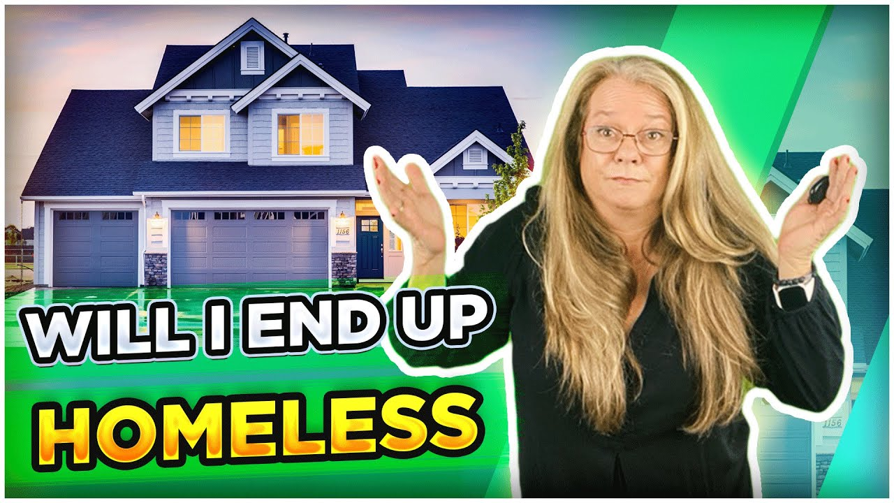 Will I End Up Homeless