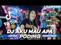 DJ Aku Mau Apa Aisyah Maimunah × Poding  Tik Tok Viral