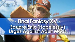 Square Enix (Hopelessly) Urges Against Adult Mods for Final Fantasy XV