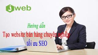 Hướng dẫn tự tạo website bán hàng chuyên nghiệp trên Jweb.vn