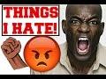 Things I Hate!    Pet Peeves!