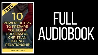 (Full Audiobook) 10 Powerful Tips to Prepare You for a Successful Christian Dating Relationship