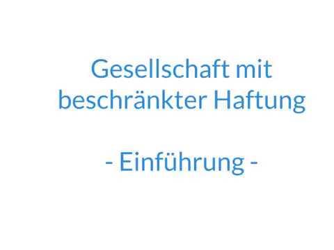 """Einführung in die """"Gesellschaft mit beschränkter Haftung"""" - GmbH"""