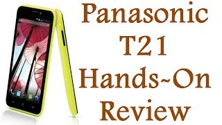 Panasonic T21 Hands On Review- Unboxing, Features And Specification Review