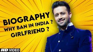 Atif Aslam Biography : Why Ban In India   Girlfriend