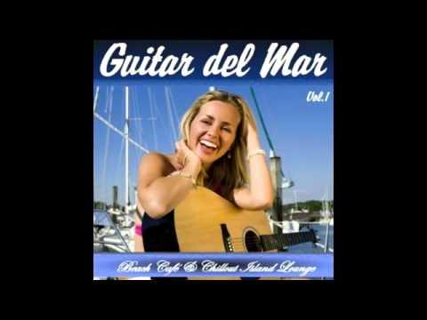 Guitar del Mar Vol.1 ▶ Chill2Chill