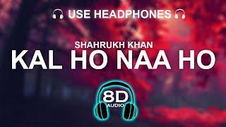 ShahRukh Khan - Kal Ho Naa Ho 8D SONG | BASS BOOSTED | HINDI SONG