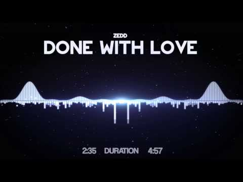 Zedd - Done With Love [HD Visualized] [Lyrics In Description]