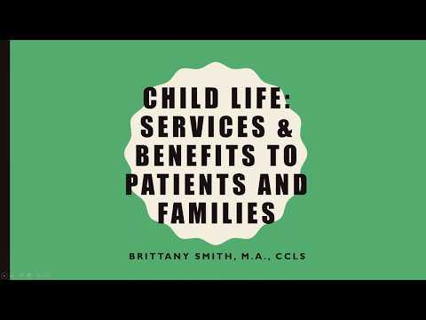 Child Life  Services & Benefits to Patients and Families